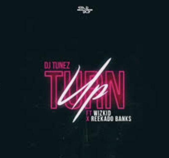 DJ Tunez – Turn Up ft. Wizkid & Reekado Banks (Official Video mp4)