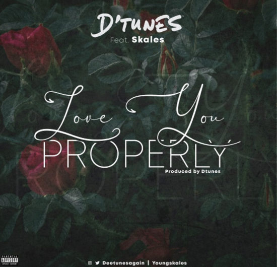 D'Tunes – Love You Properly ft. Skales