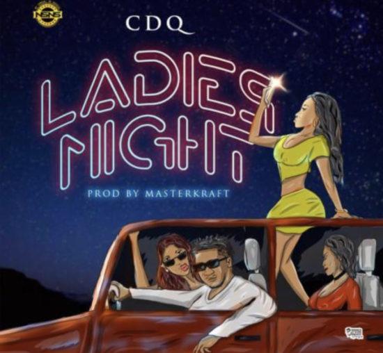 CDQ – Ladies Nigh (Prod. By Masterkraft)