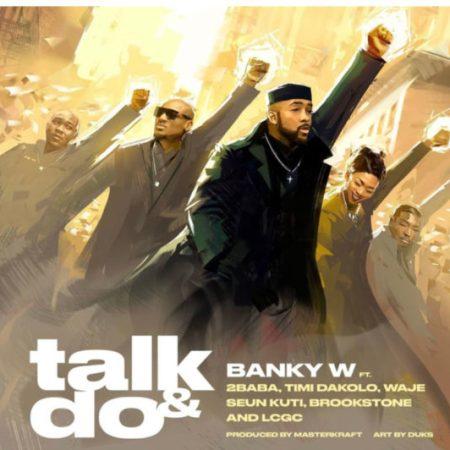 "Mp3 Download Banky W – ""Talk And Do"" ft. 2Baba, Timi Dakolo, Waje, Seun Kuti, Brookstone, LCGC"