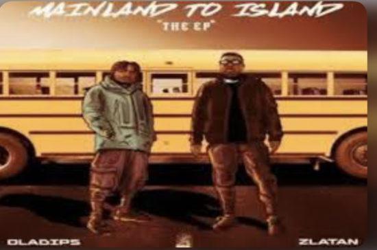 Oladips - Mainland To Island ft. Zlatan
