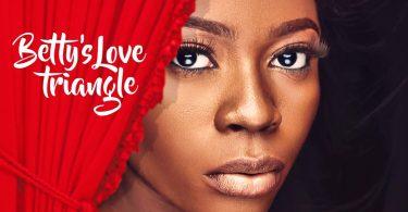 Betty's Love Triangle – Nollywood Movie 2020 MP4, 3GP, MKV HD Download