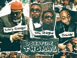Download Larry Gaaga ft. Davido, Umu Obiligbo – Doubting Thomas Mp3