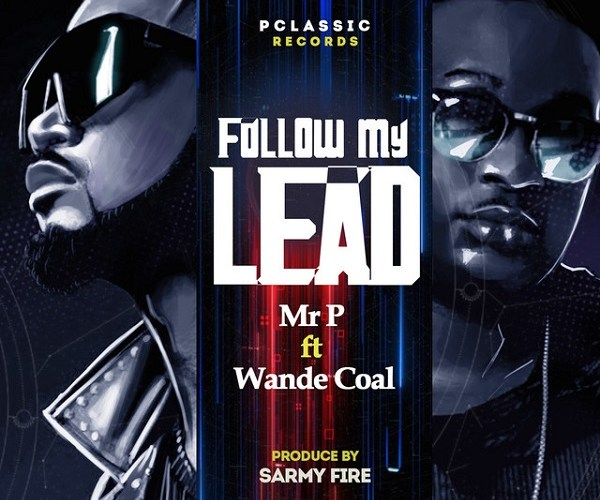 Mr P ft. Wande Coal – Follow My Lead MP3 Download