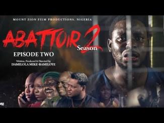 Download: ABATTOIR Season 2 Episodes [Mount zion Latest Movie]