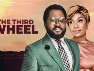 The Third Wheel – Nollywood Nigerian Movie Download MP4 MKV HD