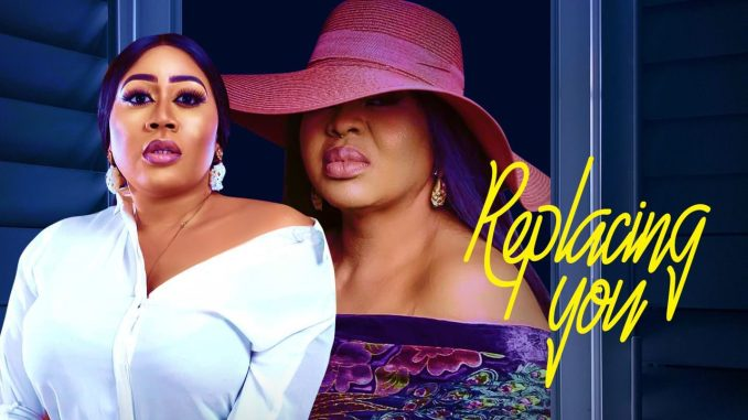 Replacing You Nollywood Movie Download MP4 HD