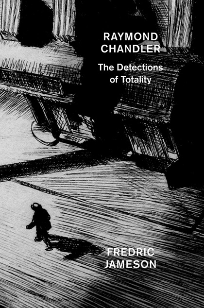 Disclosing Being - On Raymond Chandler: The Detections of Totality by Fredric Jameson