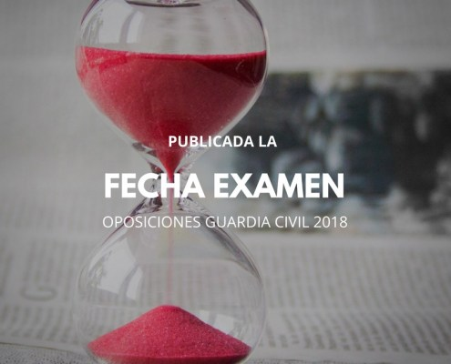 Fecha Examen oposiciones Guardia Civil 2018