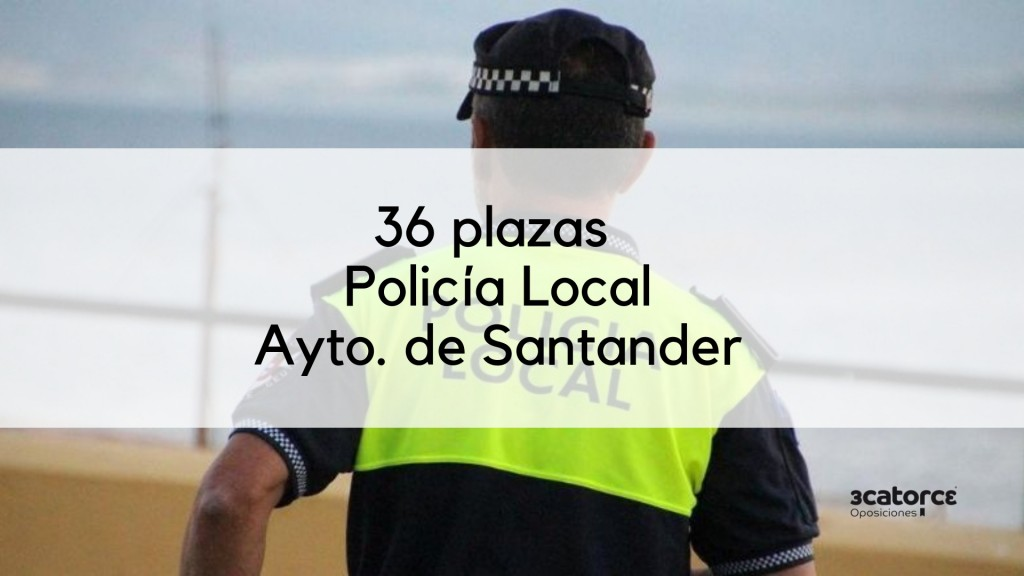 36-plazas-policia-local-Santander-2019_1-1 36 plazas Policia Local Santander 2019