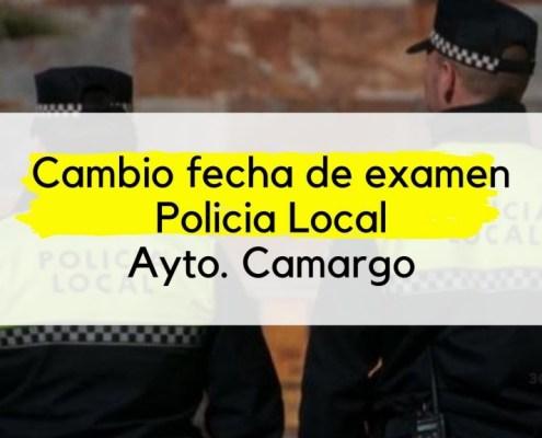 Cambio fecha primer ejercicio Policia Local Camargo