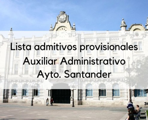 Lista admitidos provisionales auxiliar administrativo Santander 2019