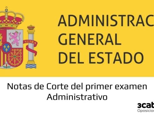 Notas de corte primer examen Administrativo Estado 2019