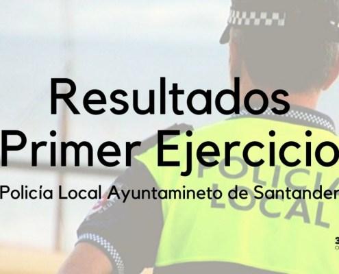 resultados primer ejercicio oposiciones policia local santander