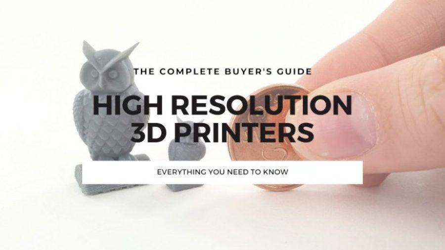 high resolution 3d printer guide