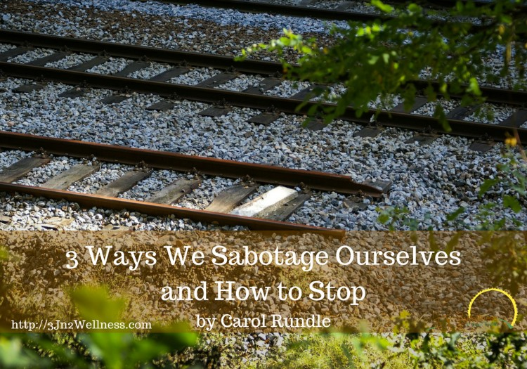 3 Ways We Sabotage Ourselves and How to Stop