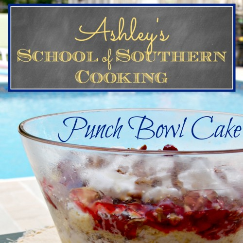 School of Southern Cooking: Punch Bowl Cake by 3 Little Greenwoods