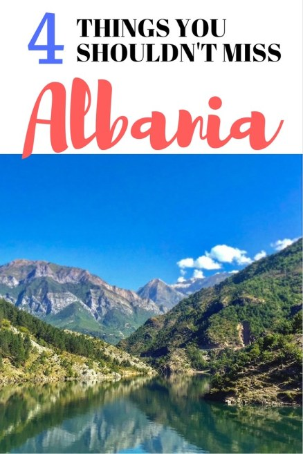 Albania should at the top of you list for holiday destinations this summer. Find out which four things you shouldn't miss when visiting this amazing country.