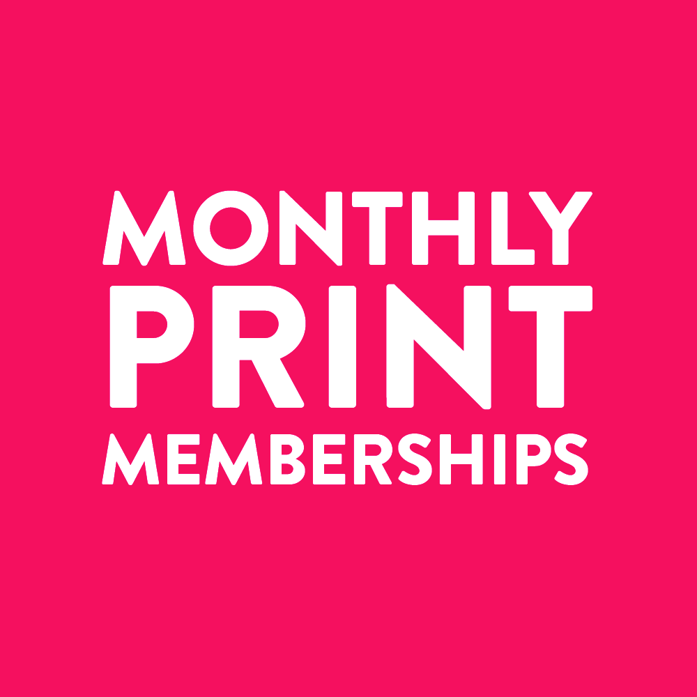 Monthly Print Memberships