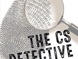 The CS Detective – An algorithmic tale of crime, conspiracy, and computation