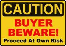 Caution - Buyer Beware