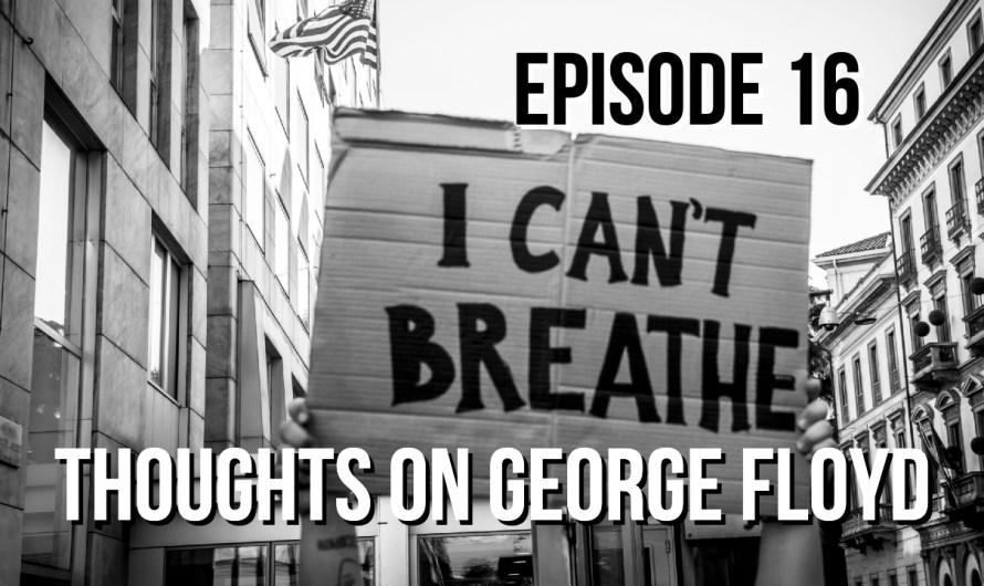 Thoughts On George Floyd – Episode 16