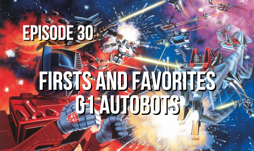 First and Favorites – G1 Transformer Autobots – Episode 30
