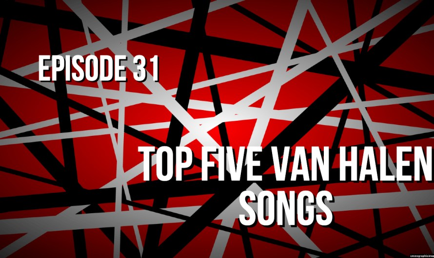 Top Five Van Halen Songs All Time – Episode 31