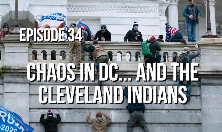 Episode 34 – Chaos in DC… and the Cleveland Indians