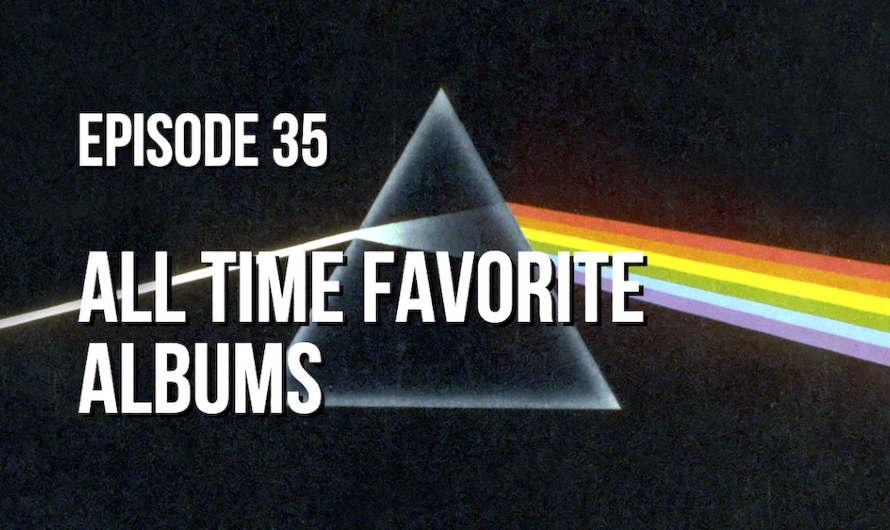 Episode 35 – All Time Favorite Albums