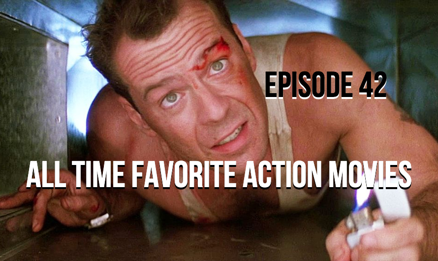 Episode 42 – All Time Favorite Action Movies