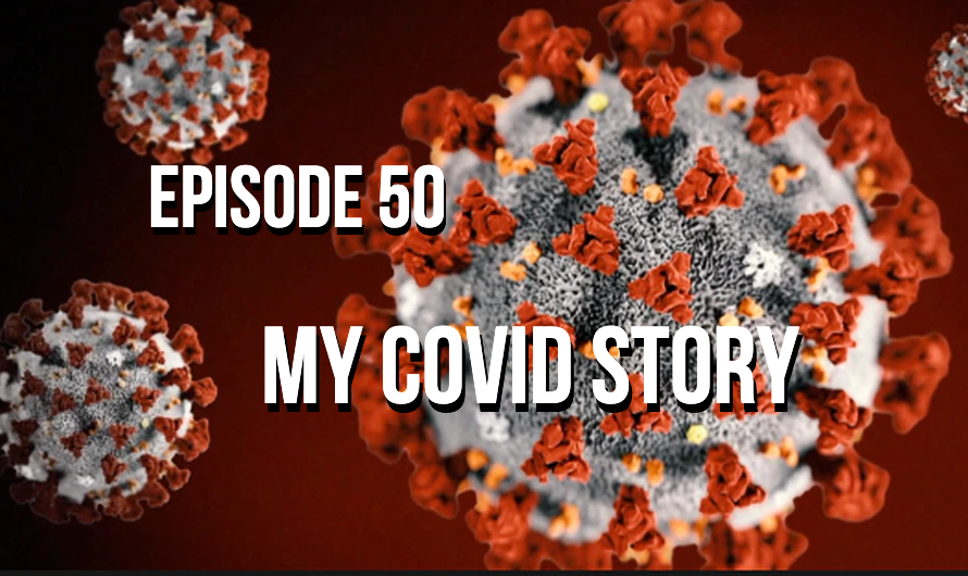 My Covid Story – Episode 50