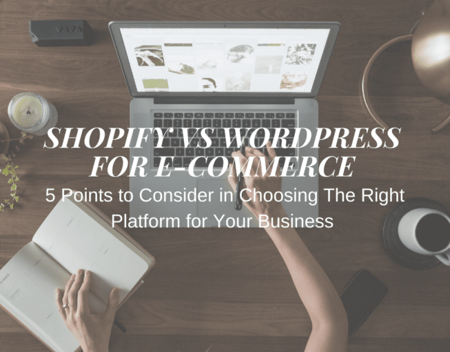 Shopify vs WordPress for E-commerce – 5 Points to Consider in Choosing The Right Platform for Your Business