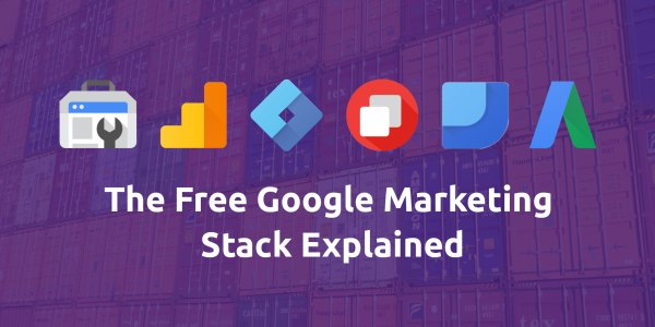 Free Google Marketing Stack Explained - 47 Insights