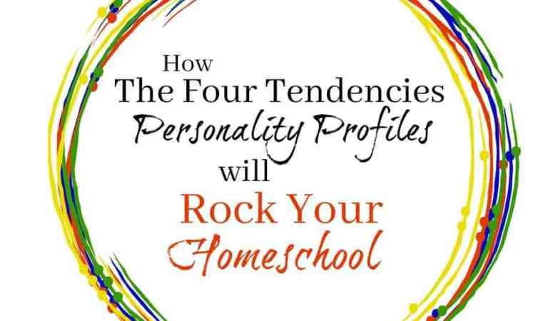 Want to Understand Your Kids?  How the Four Tendencies Personality Profiles Will Rock Your Homeschool