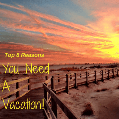 Top Eight Reasons You Need a Vacation