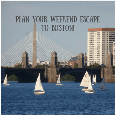 Plan Your Weekend Escape To Boston!