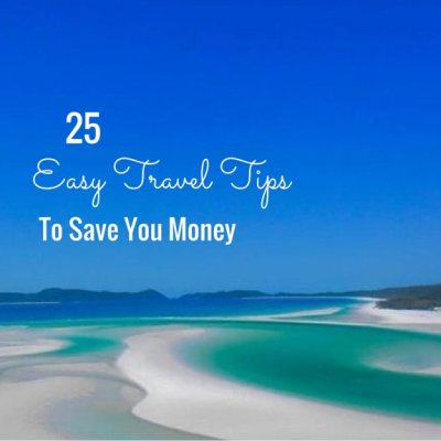 25 Easy Travel Tips To Save You Money