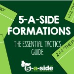 5-a-side Formations – The Essential Tactics