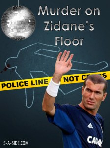 Murder on Zidane's Floor - One of the best names out there!