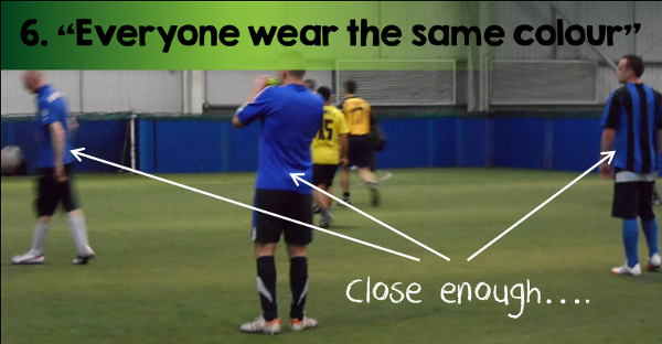 6. Wear Same Colour 5-a-side Kit