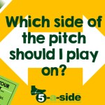 Which Side of the Pitch Should I play on 5-a-side