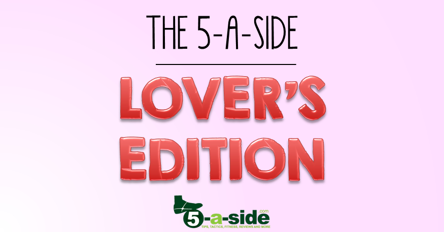 The Lover's Edition & the 5-a-side WAG | 5-a-side com