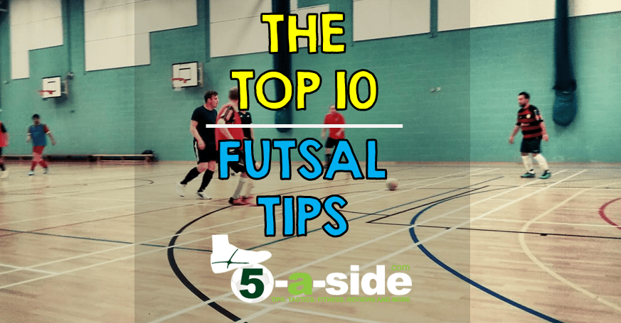 63c20183c Top 10 Futsal Tips - Essential Knowledge | 5-a-side.com