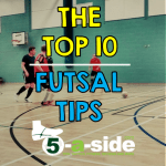 Top 10 Futsal Tips - how to improve futsal
