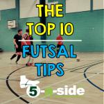 Top 10 Futsal Tips - how to improve futsal