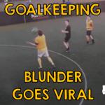 Goalkeeping Blunder 5-a-side