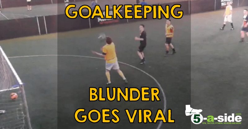 Goalkeeping Blunder 5-a-side