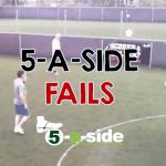 5-a-side Fails