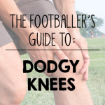 Footballer's Guide to Dodgy Knees